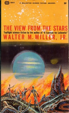 The View From the Stars - Walter M. Miller, jr. - Ballantine; 1965