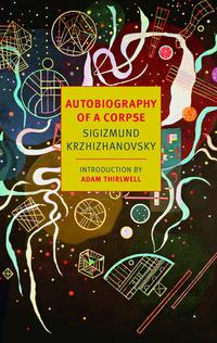 Autobiography of a Corpse - S. Krzhizhanovsky; nyrb